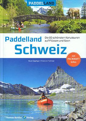 Paddelland Schweiz: das Mustz-Have Buch für Paddler in der Schweiz